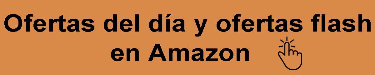 Ofertas del día y ofertas flash Amazon